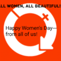 Happy Women's Day To And From ALL Women
